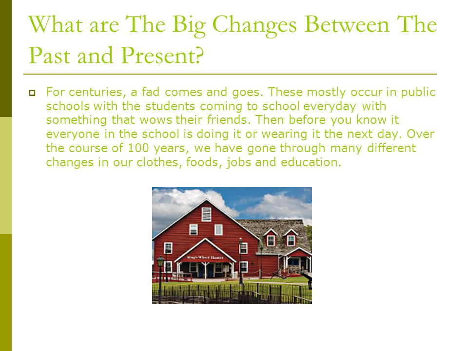 What are The Big Changes Between The Past and Present.