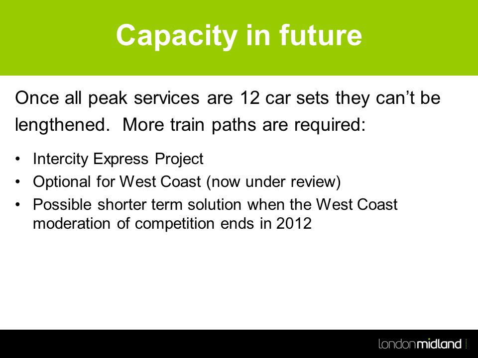 Capacity in future Once all peak services are 12 car sets they can't be lengthened.