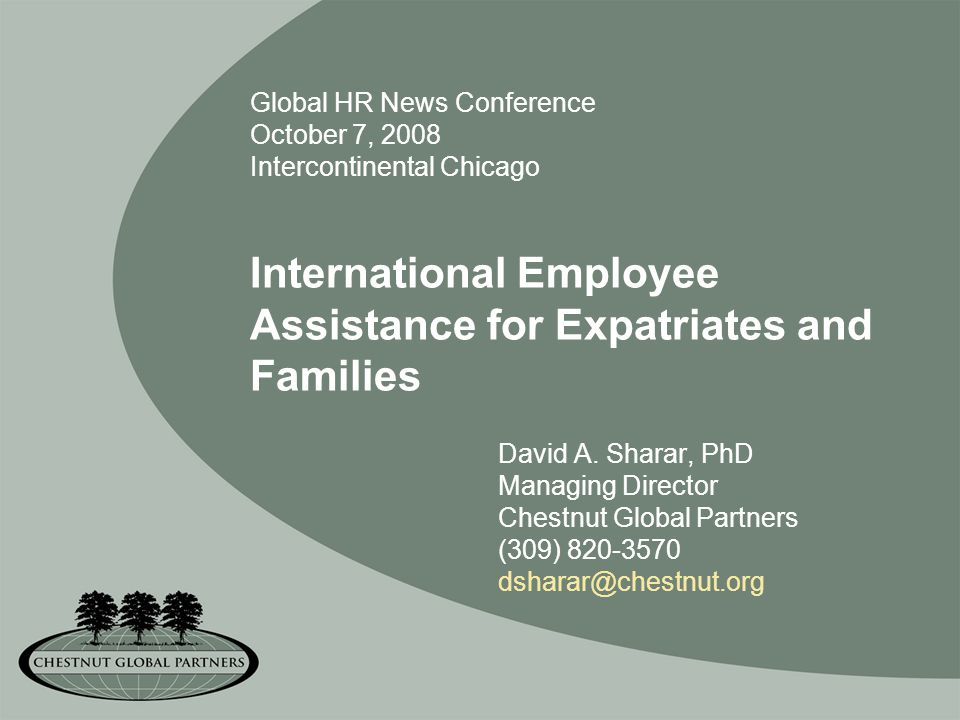 Global HR News Conference October 7, 2008 Intercontinental Chicago International Employee Assistance for Expatriates and Families David A.