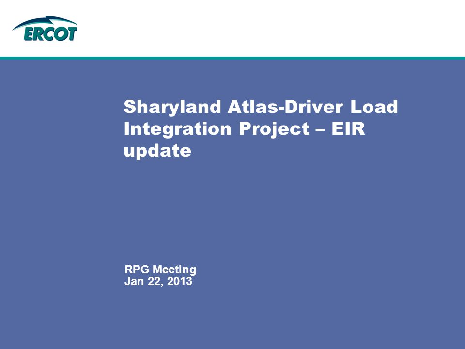 Jan 22, 2013 RPG Meeting Sharyland Atlas-Driver Load Integration Project – EIR update