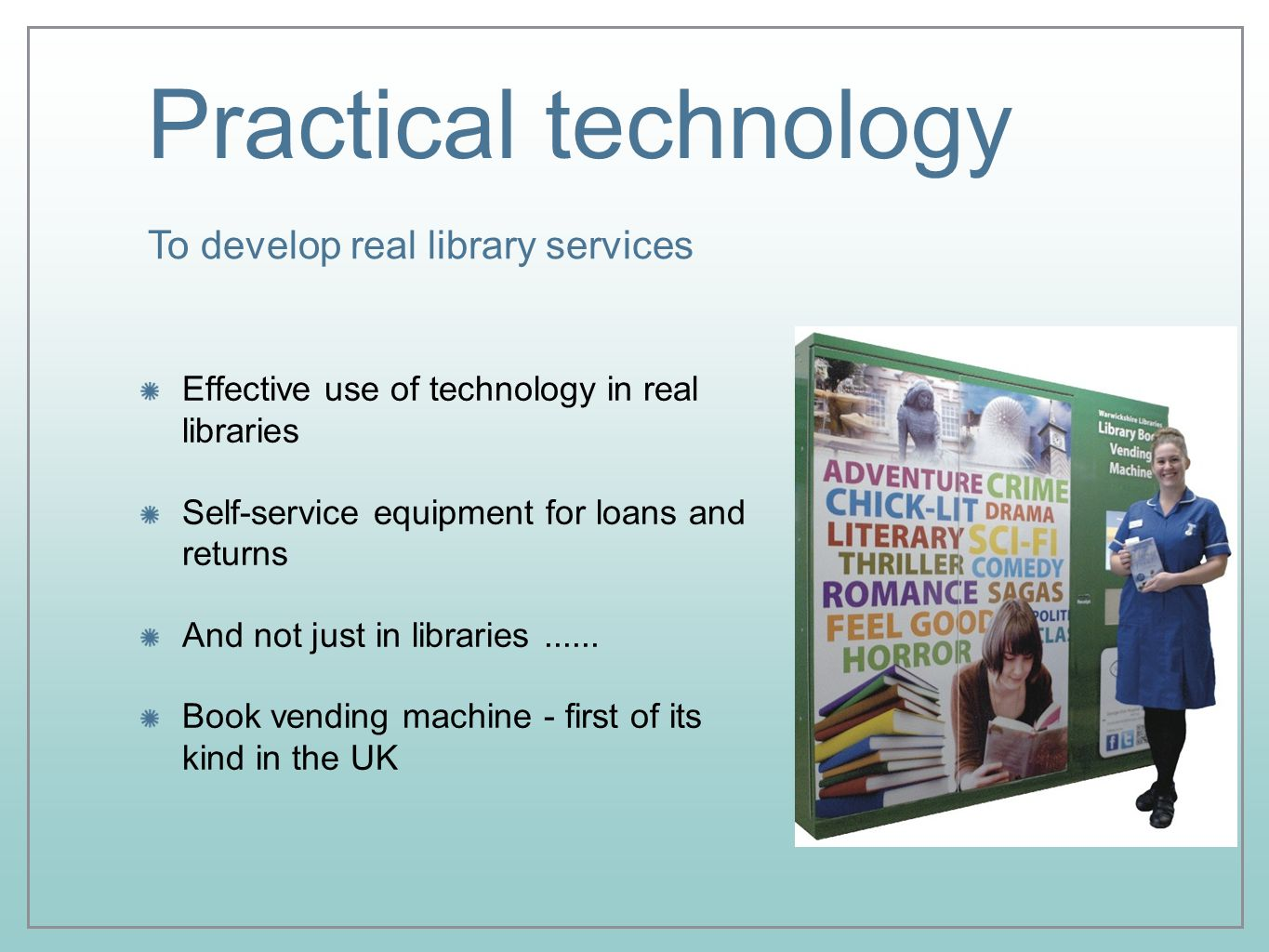 Practical technology Effective use of technology in real libraries Self-service equipment for loans and returns And not just in libraries......