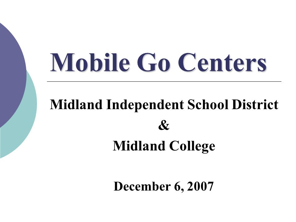 Mobile Go Centers Midland Independent School District & Midland College December 6, 2007