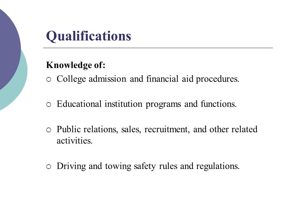 Qualifications Knowledge of:  College admission and financial aid procedures.
