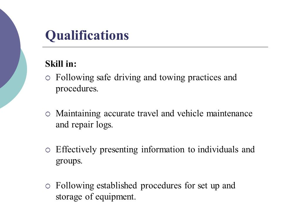 Qualifications Skill in:  Following safe driving and towing practices and procedures.