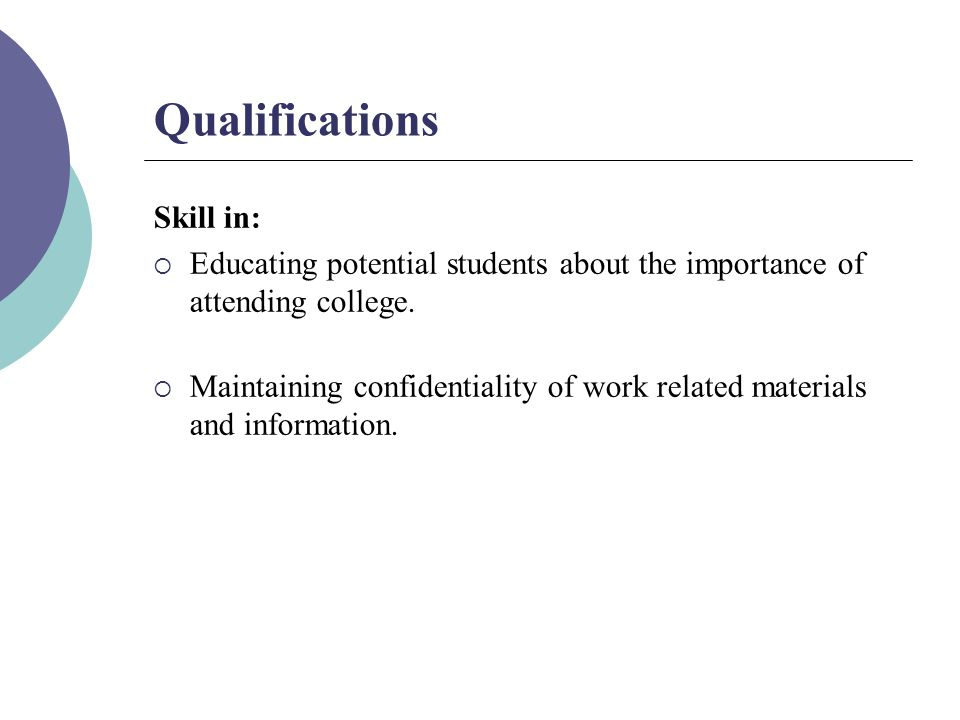 Qualifications Skill in:  Educating potential students about the importance of attending college.