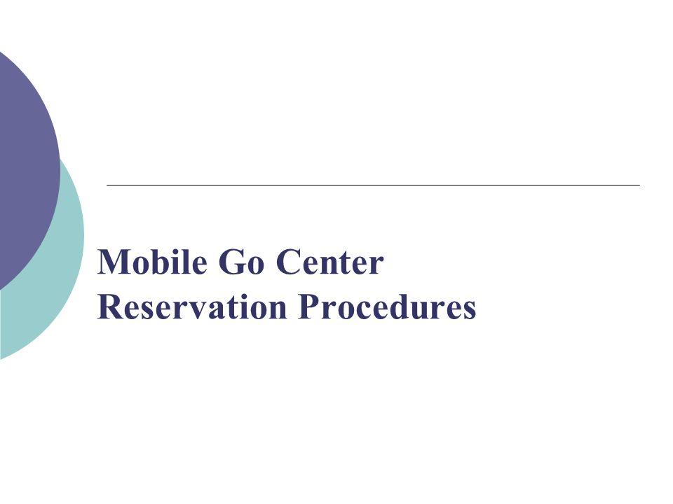 Mobile Go Center Reservation Procedures