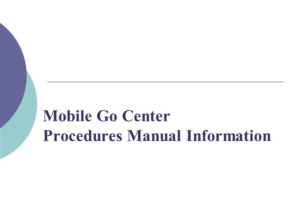 Mobile Go Center Procedures Manual Information
