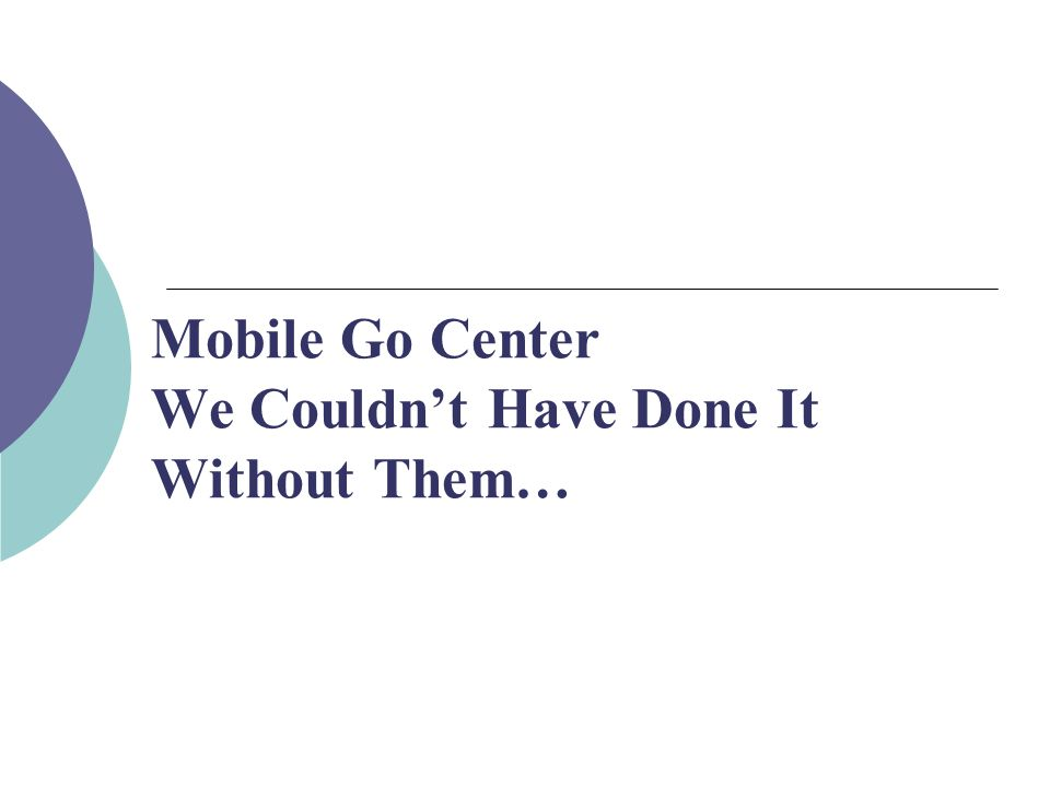 Mobile Go Center We Couldn't Have Done It Without Them…