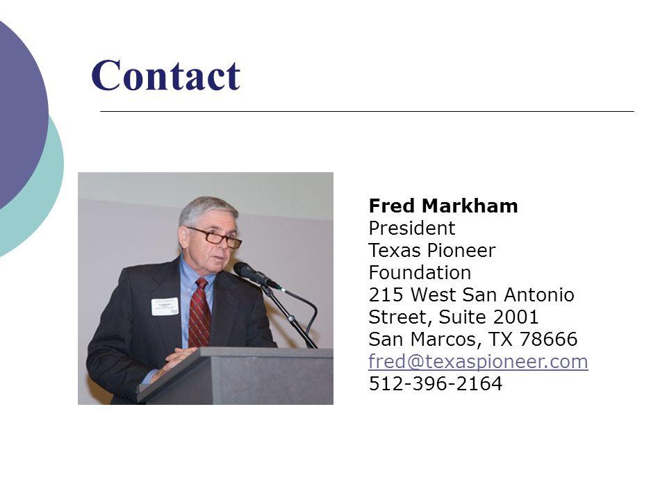 Fred Markham President Texas Pioneer Foundation 215 West San Antonio Street, Suite 2001 San Marcos, TX 78666 fred@texaspioneer.com 512-396-2164 fred@texaspioneer.com Contact