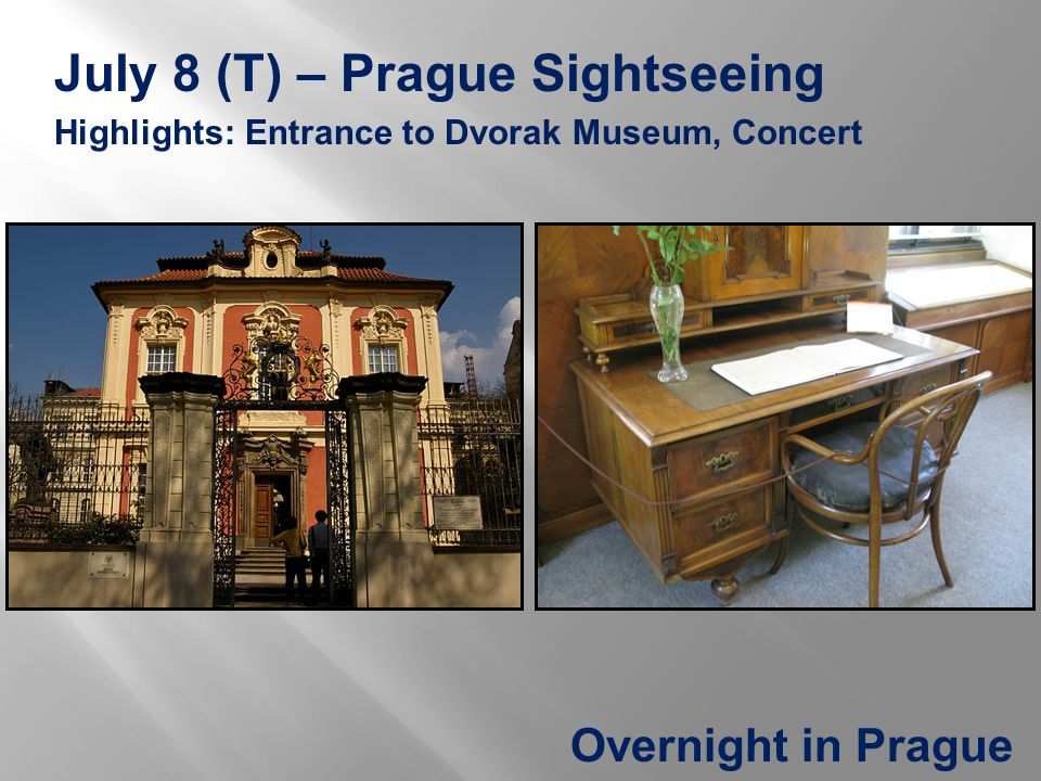 July 8 (T) – Prague Sightseeing Highlights: Entrance to Dvorak Museum, Concert Overnight in Prague