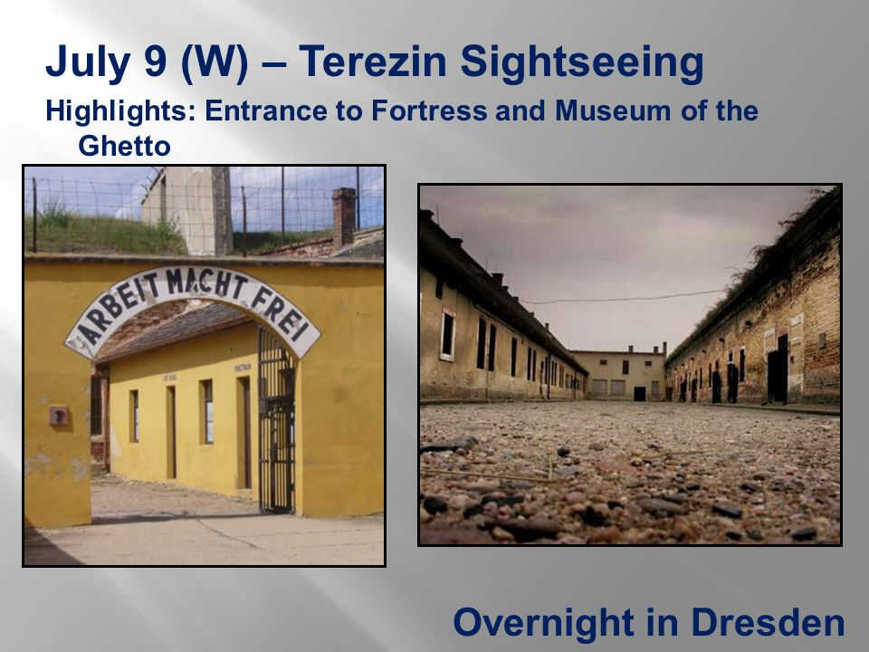 July 9 (W) – Terezin Sightseeing Highlights: Entrance to Fortress and Museum of the Ghetto Overnight in Dresden