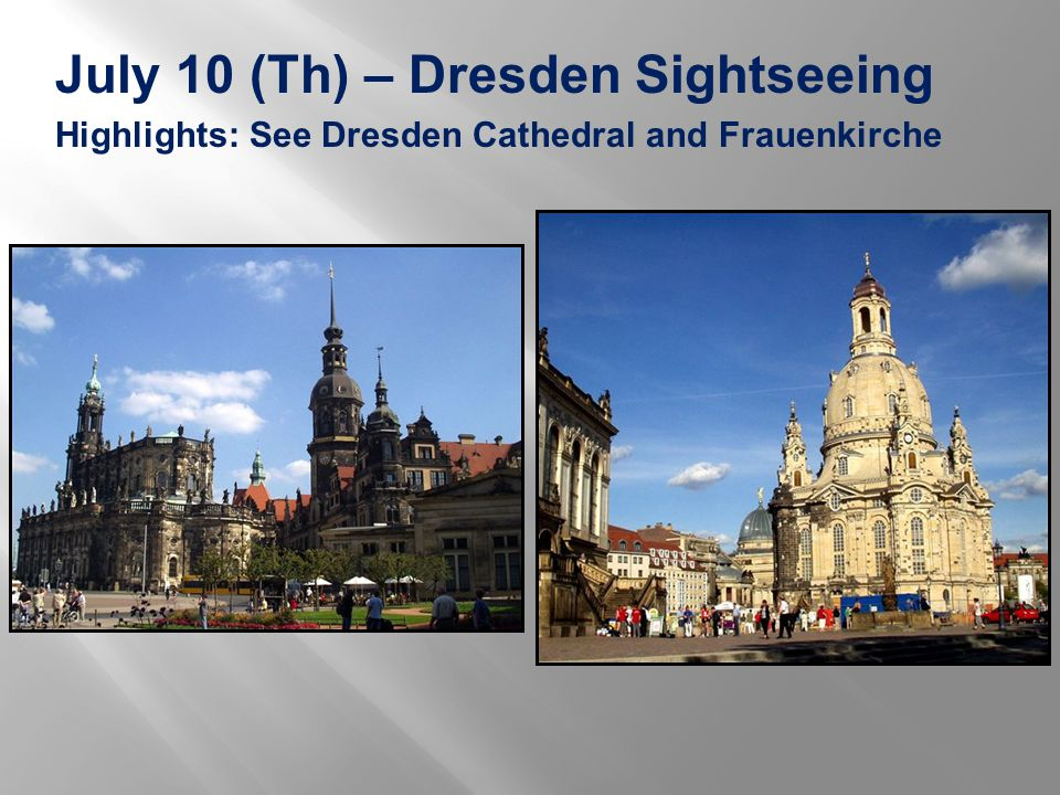 July 10 (Th) – Dresden Sightseeing Highlights: See Dresden Cathedral and Frauenkirche