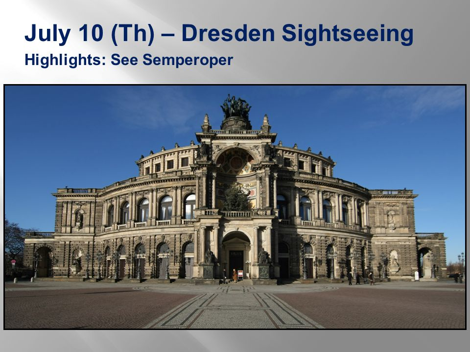 July 10 (Th) – Dresden Sightseeing Highlights: See Semperoper
