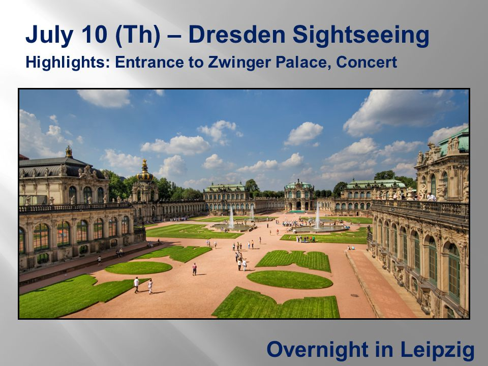 July 10 (Th) – Dresden Sightseeing Highlights: Entrance to Zwinger Palace, Concert Overnight in Leipzig