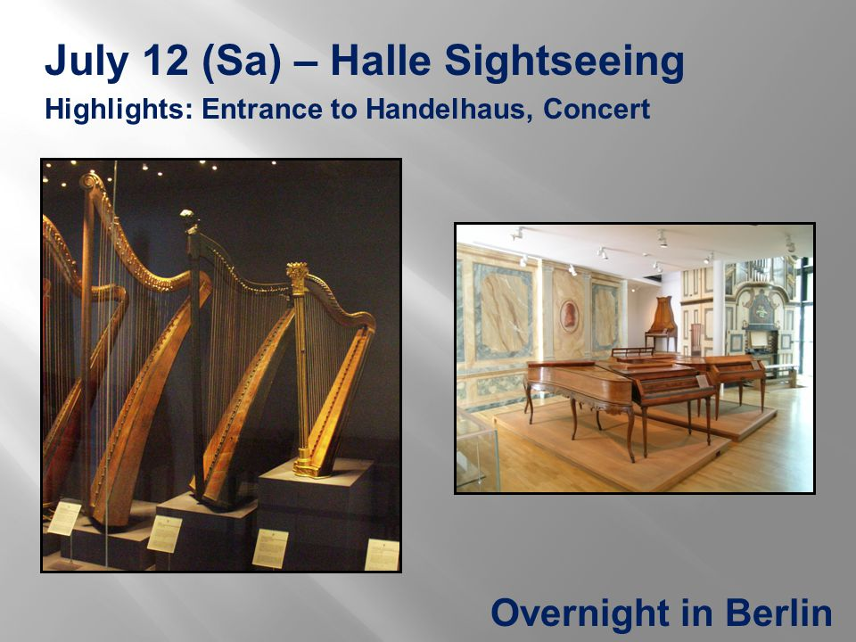July 12 (Sa) – Halle Sightseeing Highlights: Entrance to Handelhaus, Concert Overnight in Berlin