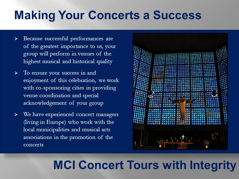  First and foremost, the magnificent concerts we can provide (as shown on the previous slide)  An experienced, proven, full-time, multi- lingual Tour Manager who is with the group 24/7 (for those who have travelled before you know what a difference a quality Tour Manager can make to the outcome of your tour).