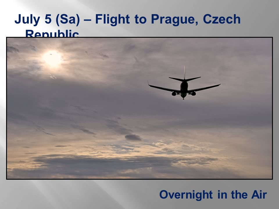 July 5 (Sa) – Flight to Prague, Czech Republic Overnight in the Air