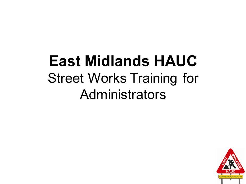 East Midlands HAUC Street Works Training for Administrators 1