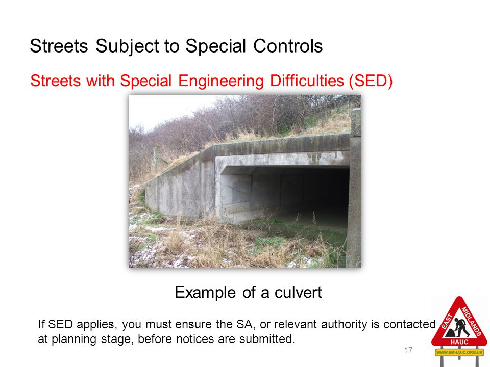 Streets Subject to Special Controls Streets with Special Engineering Difficulties (SED) Example of a culvert 17 If SED applies, you must ensure the SA
