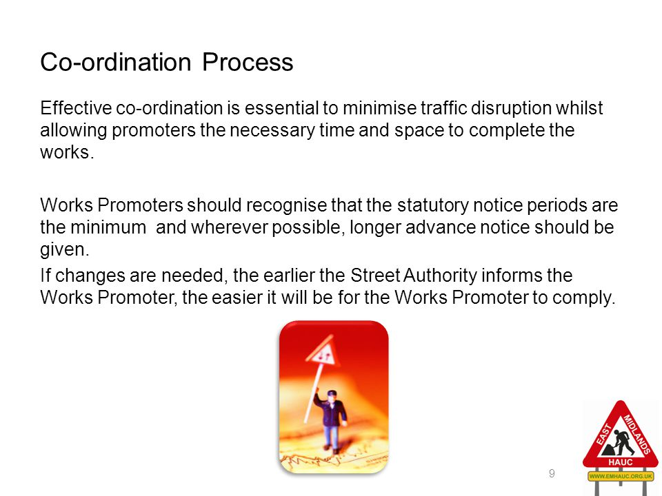 Co-ordination Process Effective co-ordination is essential to minimise traffic disruption whilst allowing promoters the necessary time and space to co