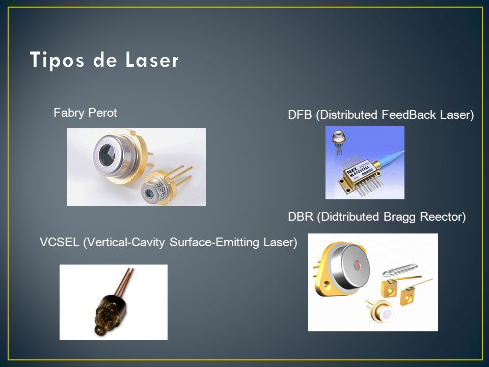 VCSEL (Vertical-Cavity Surface-Emitting Laser) DFB (Distributed FeedBack Laser) Fabry Perot DBR (Didtributed Bragg Reector)