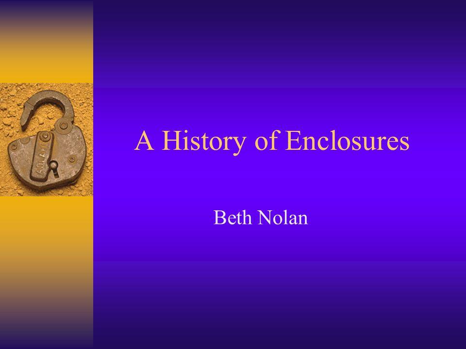 A History of Enclosures Beth Nolan
