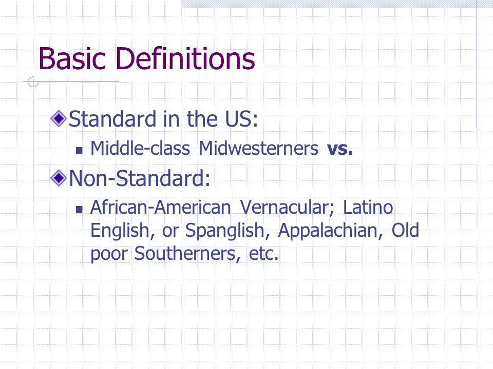 Basic Definitions Standard in the US: Middle-class Midwesterners vs.