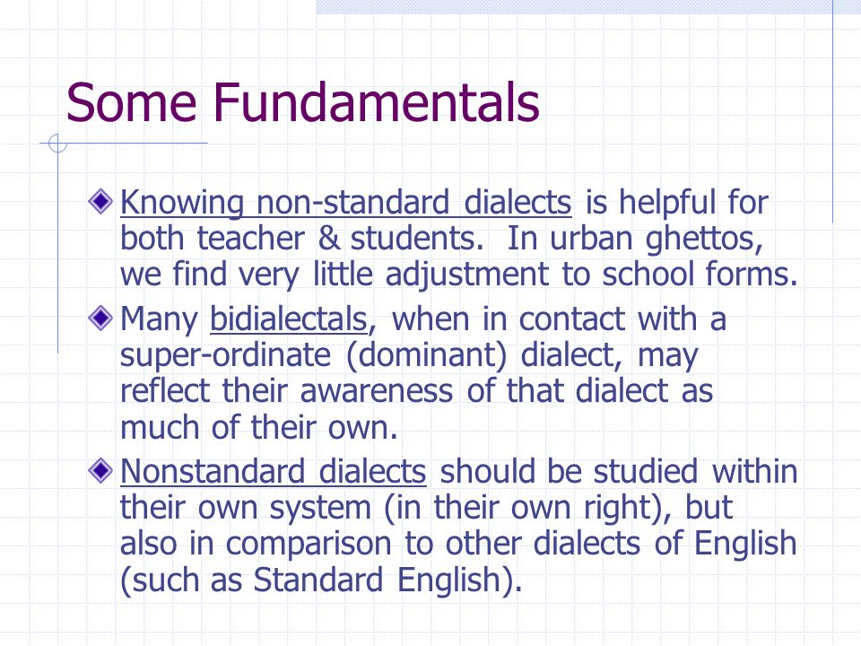 Some Fundamentals Knowing non-standard dialects is helpful for both teacher & students.