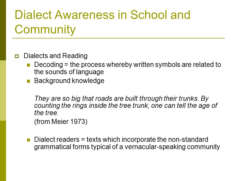 Dialect Awareness in School and Community  The effect of dialect on basic educational skills (reading and writing)  The role of dialect in language