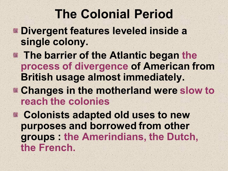 The Colonial Period Divergent features leveled inside a single colony.