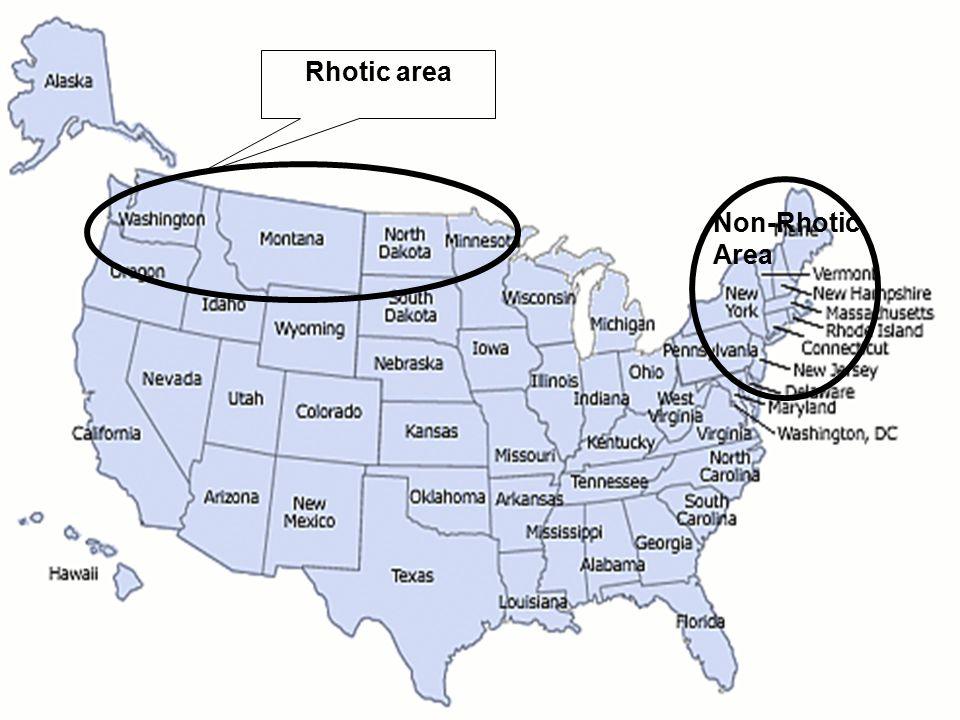 Rhotic area Non-Rhotic Area
