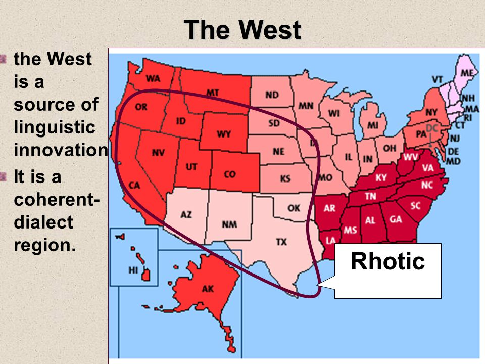 The West the West is a source of linguistic innovation It is a coherent- dialect region. Rhotic