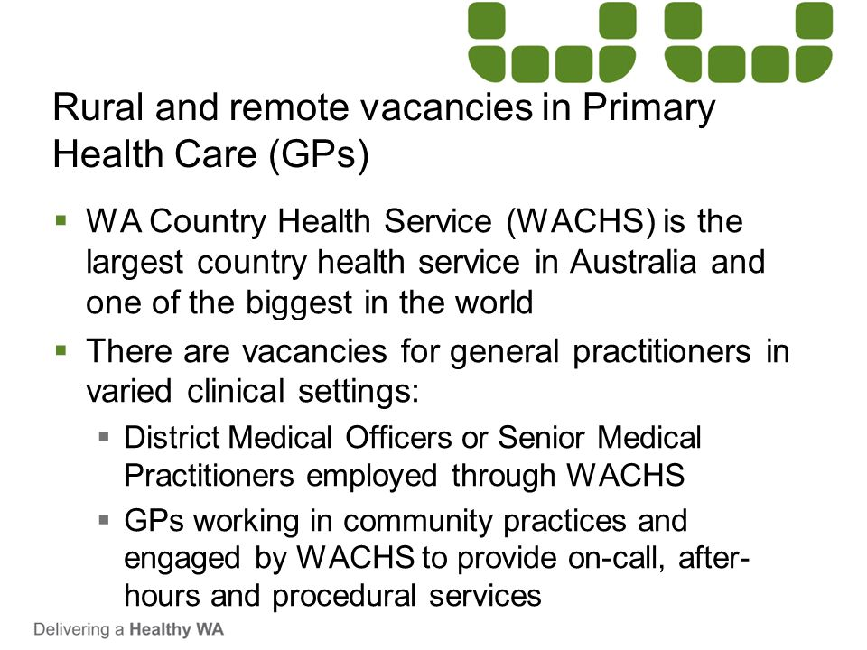 Rural and remote vacancies in Primary Health Care (GPs)  WA Country Health Service (WACHS) is the largest country health service in Australia and one
