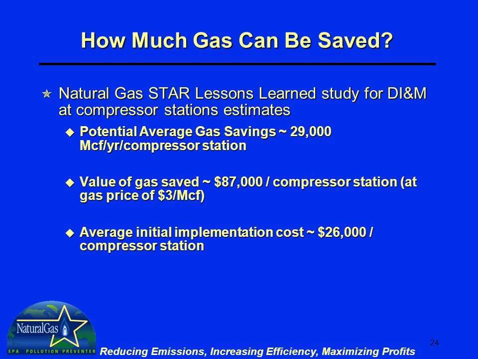 24 Reducing Emissions, Increasing Efficiency, Maximizing Profits How Much Gas Can Be Saved.