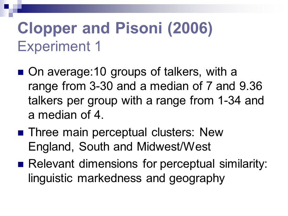 Clopper and Pisoni (2006) Experiment 1 On average:10 groups of talkers, with a range from 3-30 and a median of 7 and 9.36 talkers per group with a range from 1-34 and a median of 4.