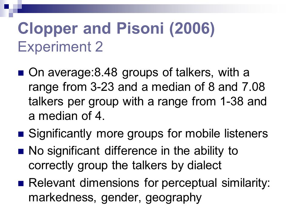 Clopper and Pisoni (2006) Experiment 2 On average:8.48 groups of talkers, with a range from 3-23 and a median of 8 and 7.08 talkers per group with a r