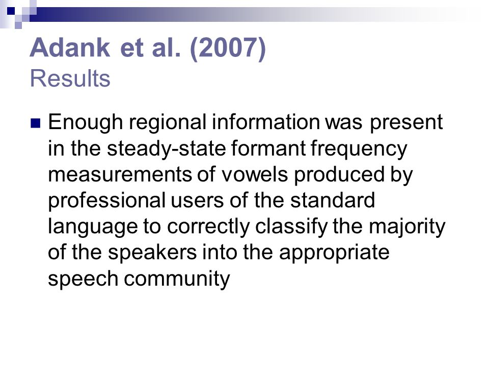 Adank et al. (2007) Results Enough regional information was present in the steady-state formant frequency measurements of vowels produced by professio