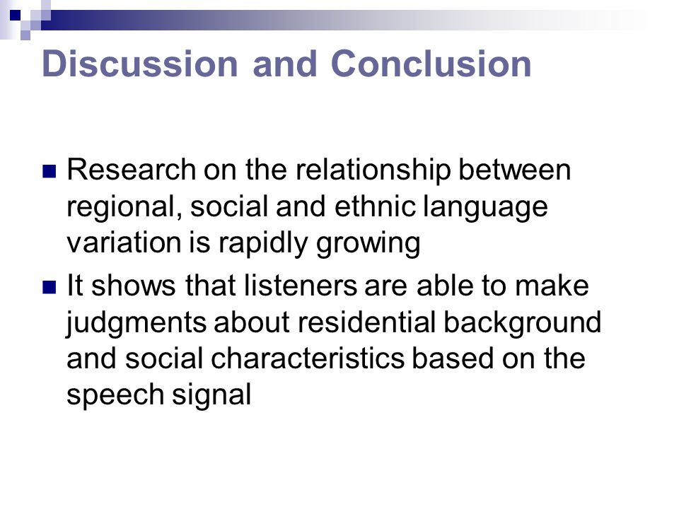 Discussion and Conclusion Research on the relationship between regional, social and ethnic language variation is rapidly growing It shows that listene