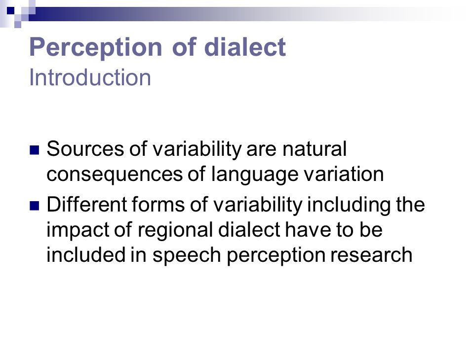 Perception of dialect Introduction Sources of variability are natural consequences of language variation Different forms of variability including the