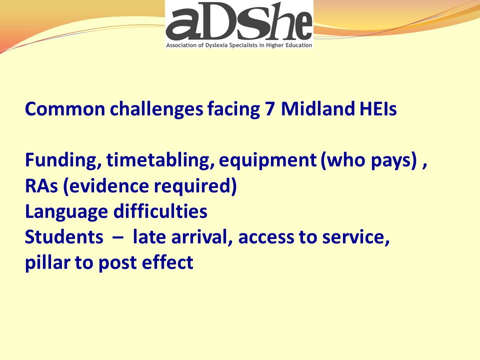 Common challenges facing 7 Midland HEIs Funding, timetabling, equipment (who pays), RAs (evidence required) Language difficulties Students – late arrival, access to service, pillar to post effect
