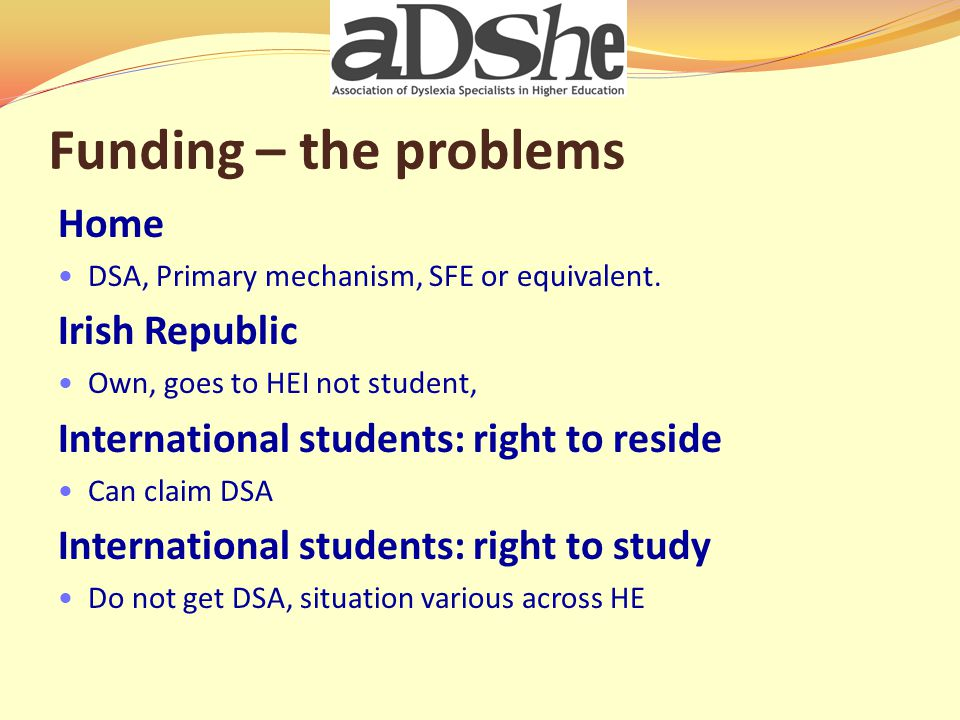 Funding – the problems Home DSA, Primary mechanism, SFE or equivalent.