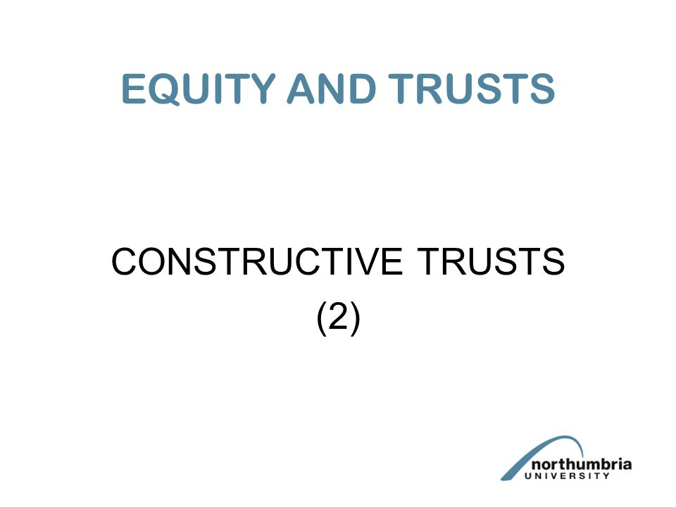 EQUITY AND TRUSTS CONSTRUCTIVE TRUSTS (2)