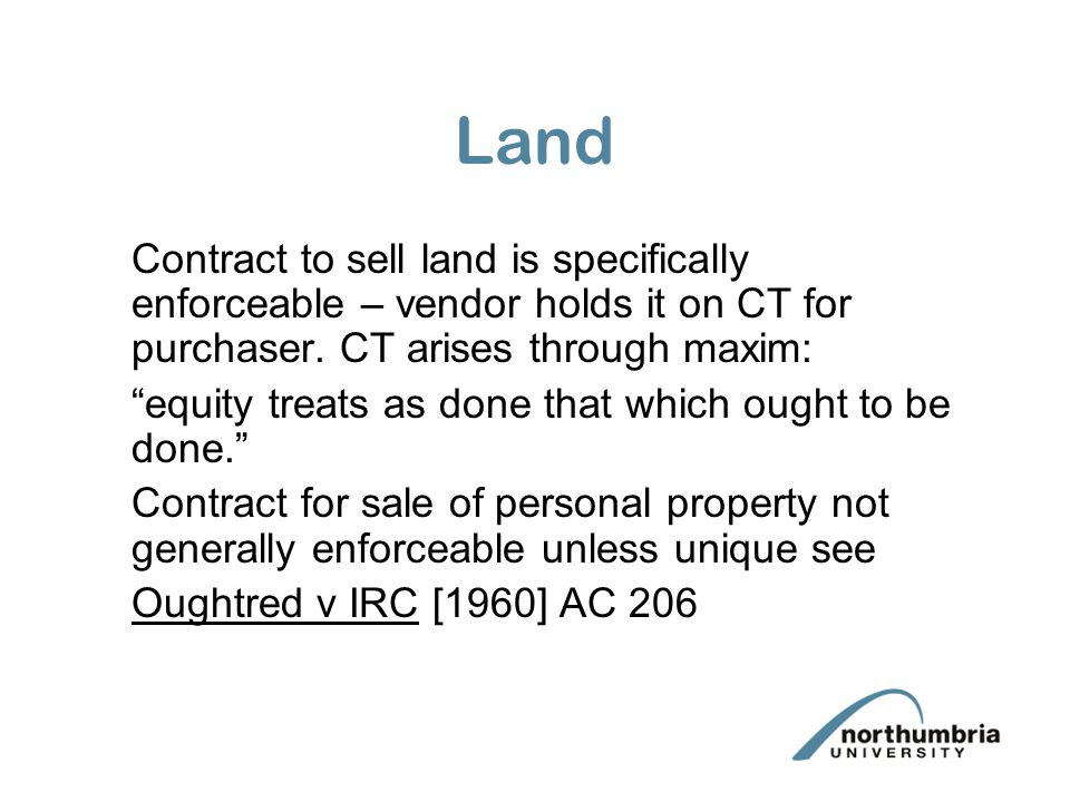 Land Contract to sell land is specifically enforceable – vendor holds it on CT for purchaser.