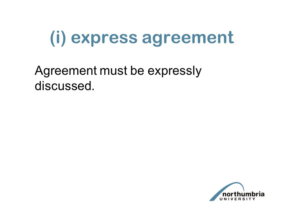 (i) express agreement Agreement must be expressly discussed.