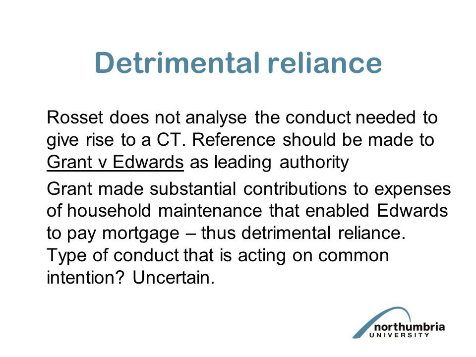Detrimental reliance Rosset does not analyse the conduct needed to give rise to a CT.