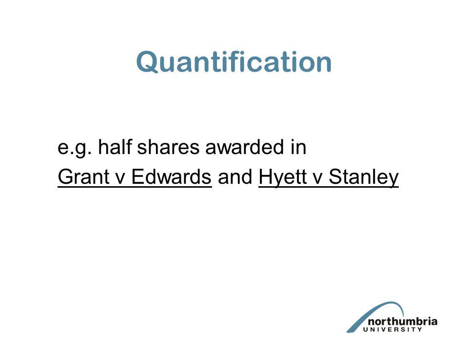 Quantification e.g. half shares awarded in Grant v Edwards and Hyett v Stanley