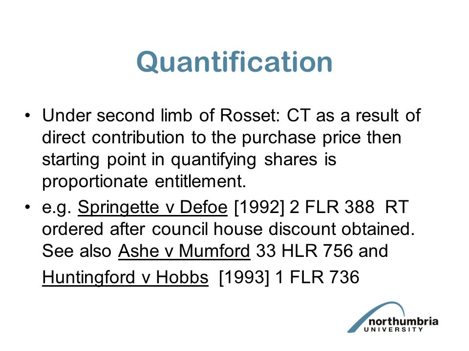 Quantification Under second limb of Rosset: CT as a result of direct contribution to the purchase price then starting point in quantifying shares is proportionate entitlement.