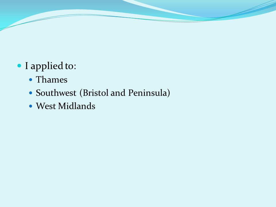 I applied to: Thames Southwest (Bristol and Peninsula) West Midlands