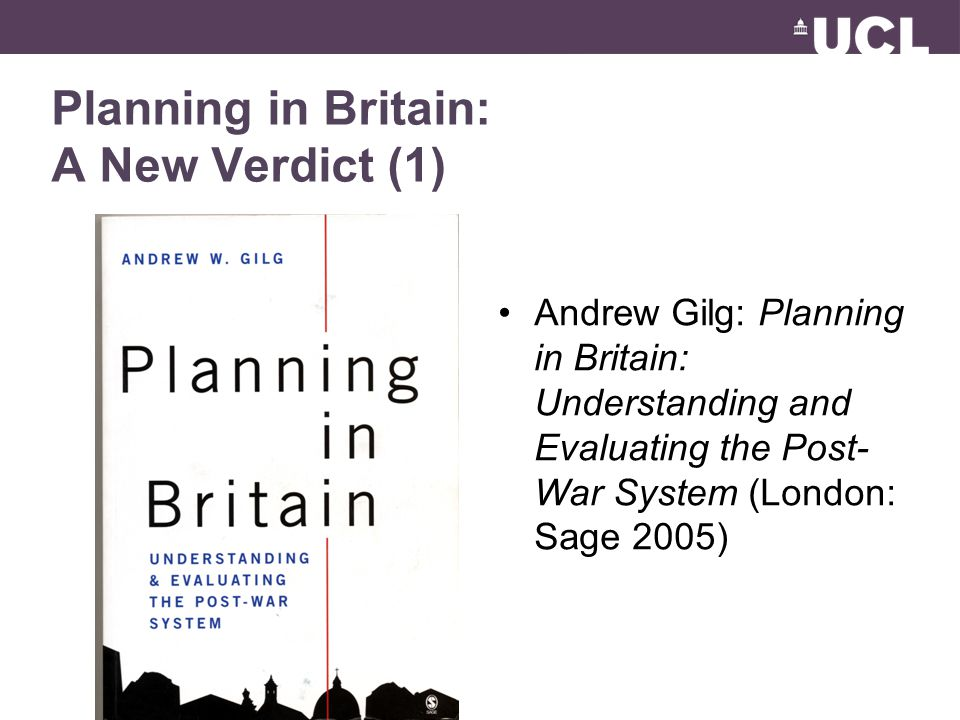Planning in Britain: A New Verdict (1) Andrew Gilg: Planning in Britain: Understanding and Evaluating the Post- War System (London: Sage 2005)