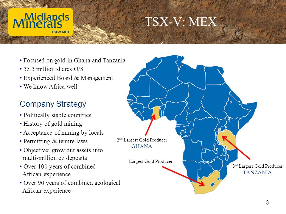 TSX-V: MEX Largest Gold Producer 2 nd Largest Gold Producer GHANA 3 rd Largest Gold Producer TANZANIA Focused on gold in Ghana and Tanzania 53.5 milli